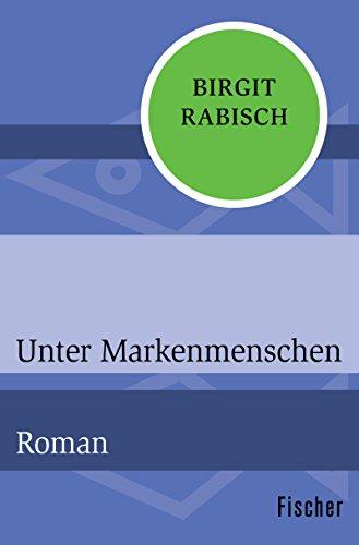 Unter Markenmenschen: Roman