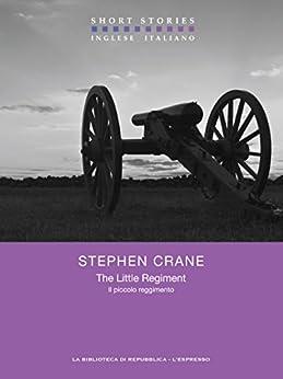 The Little Regiment / Il piccolo reggimento (Short Stories) di [Crane, Stephen]