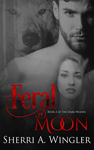 Feral Moon: Book 2 of The Dark Woods series by [Wingler, Sherri A.]