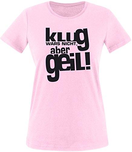 Luckja Klug war es nicht aber Geil Damen Rundhals T-Shirt Rosa/Schwarz
