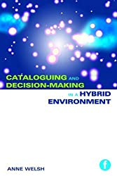 Cataloguing and Decision-making in a Hybrid Environment: The Transition from AACR2 to RDA
