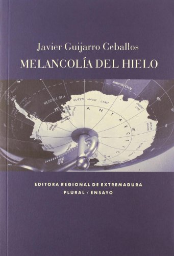 Melancolía del hielo : Textos e imágenes sobre la antártida Cover Image
