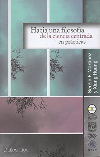Hacia una filosofía de la ciencia centrada en prácticas (Filosófica nº 2) por Sergio F. Martínez