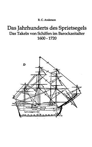 Das Jahrhundert des Sprietsegels: Das Takeln von Schiffen im Barockzeitalter 1600 - 1720 -