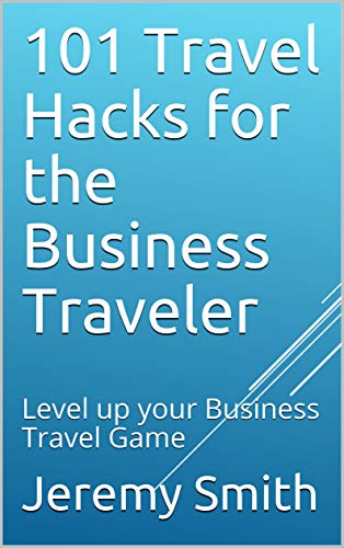 101 Travel Hacks for the Business Traveler: Level up your Business Travel Game (English Edition) (Airline-101)