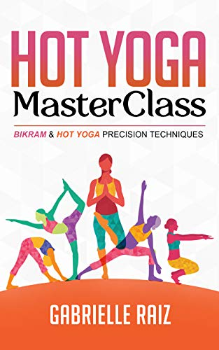Hot Yoga MasterClass: Bikram and Hot Yoga Precision Techniques for Beginners to Advanced (English Edition)