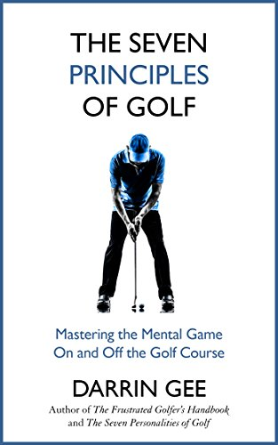 The seven principles of golf mastering the mental game on and off the seven principles of golf mastering the mental game on and off the golf course fandeluxe Images