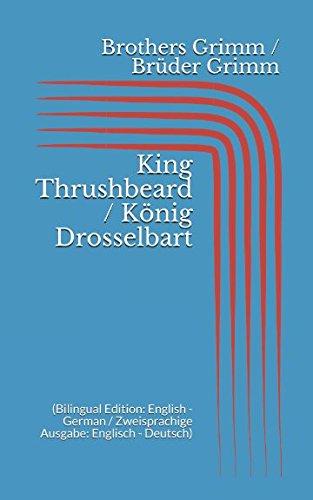 King Thrushbeard / König Drosselbart (Bilingual Edition: English - German / Zweisprachige Ausgabe: Englisch - Deutsch)