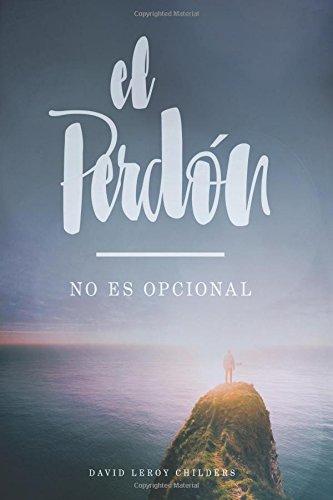 El Perdon - no es opcional por David LeRoy Childers