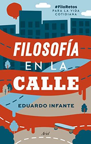 Filosofía en la calle: #FiloRetos para la vida cotidiana eBook ...