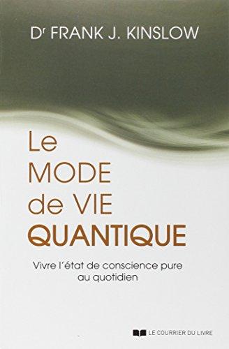 Le mode de vie quantique : Vivre l'état de conscience pure au quotidien
