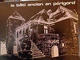 Le Bâti ancien en Périgord (Connaissance de l'habitat existant)...