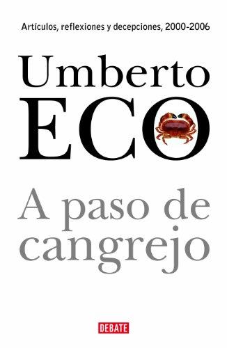 A paso de cangrejo: Artículos, reflexiones y decepciones 2000-2006 por Umberto Eco