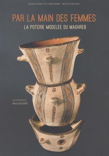 Par la main des femmes : La poterie modelée du Maghreb