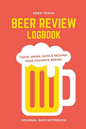 Keep Track Beer Review Logbook Taste, Drink, Rate & Record Your Favorite Brews Journal and Notebook: Great Gift For Men, Women or for Beginners   120 pages   6x9 Easy Carry Compact Size -