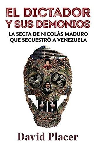 El dictador y sus demonios: La secta de Nicolás Maduro que secuestró a Venezuela