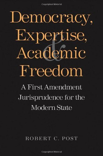 Democracy, Expertise, and Academic Freedom: A First Amendment Jurisprudence for the Modern State by Robert Post (2012-02-03)