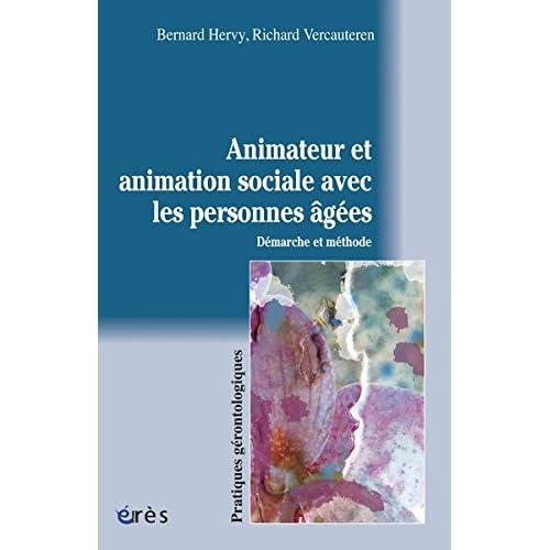 Animateur et animation sociale avec les personnes âgées (Pratiques gérontologiques)