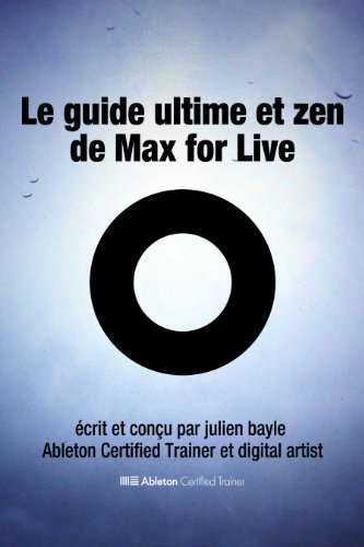 Le Guide Ultime et Zen de Max for Live (French Edition)