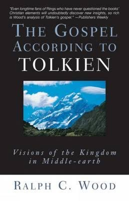 [(The Gospel according to Tolkien: Visions of the Kingdom in Middle-Earth)] [Author: Ralph C. Wood] published on (October, 2003)