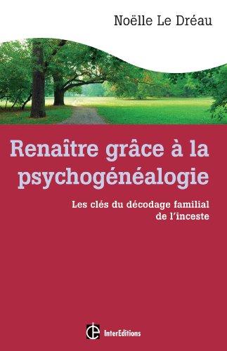 Renaître grâce à la psychogénéalogie : Les clés du décodage familial de l'inceste par Noëlle Le Dreau