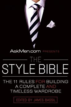 AskMen.com Presents The Style Bible: The 11 Rules for Building a Complete and Timeless Wardrobe (Askmen.com Series) by [Bassil, James]