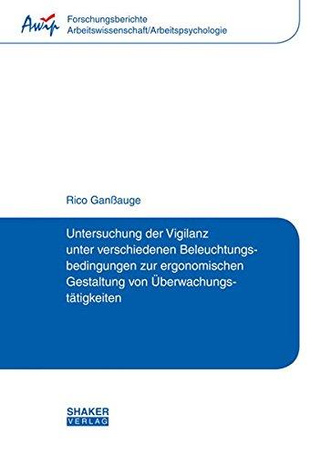 Untersuchung der Vigilanz unter verschiedenen Beleuchtungsbedingungen zur ergonomischen Gestaltung von Überwachungstätigkeiten (Forschungsberichte Arbeitswissenschaft/Arbeitspsychologie)