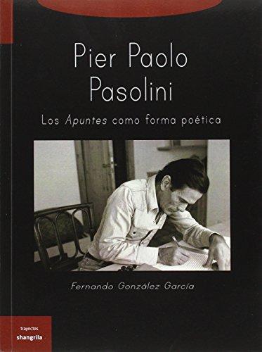 Pier Paolo Pasolini : los apuntes como forma poética por Fernando González García