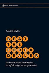 Beat the Forex Dealer: An Insider's Look into Trading Today's Foreign Exchange Market by Agustin Silvani (2008-11-03)