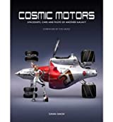 [(Cosmic Motors: Ships, Cars and Pilots of Another Galaxy )] [Author: Daniel Simon] [Oct-2012]