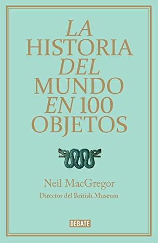 La historia del mundo en 100 objetos / A History of The World In 100 Objects por Neil MacGregor