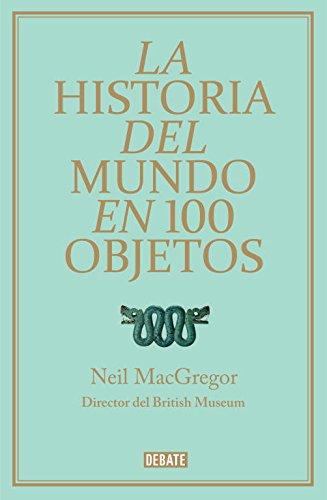 La historia del mundo en 100 objetos / A History of The World In 100 Objects