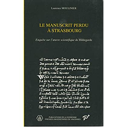 Le manuscrit perdu à Strasbourg: Enquête sur l'oeuvre scientifique de Hildegarde (Histoire ancienne et médiévale t. 35)