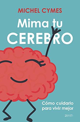 Mima tu cerebro: Cómo cuidarlo para vivir mejor (Salud y Bienestar) por Michel Cymes
