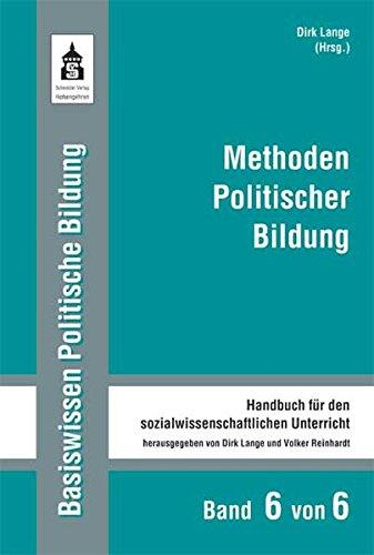 Methoden Politischer Bildung: Handbuch für den sozialwissenschaftlichen Unterricht (Basiswissen Politische Bildung. Handbuch für den sozialwissenschaftlichen Unterricht)