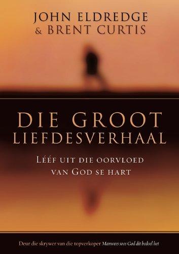 Die groot liefdesverhaal: Leef uit die oorvloed van God se hart (Afrikaans Edition)