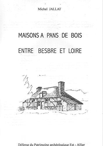 Maisons à pans de bois entre Besbre et Loire par Michel Jallat (Broché)