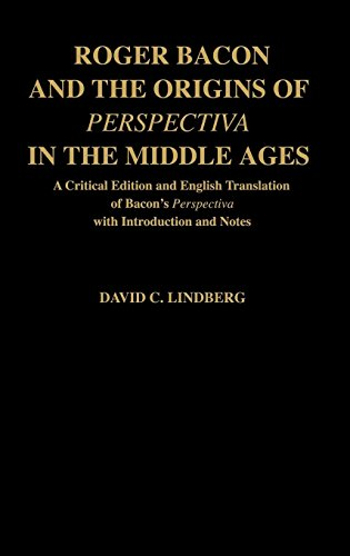Roger Bacon & the Origins of Perspectiva in the Middle Ages: A Critical Edition & English Translation of Bacon's Perspectiva with Introduction and Not (University Physics 13th Edition)
