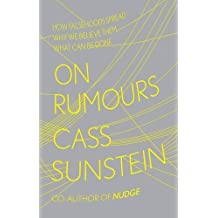 On Rumours: How Falsehoods Spread, Why We Believe Them, What Can Be Done by Cass R Sunstein (2009-09-24)