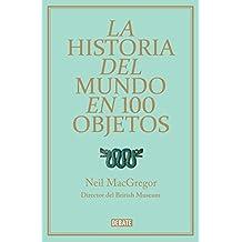 La historia del mundo en 100 objetos (DEBATE, Band 18036)