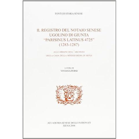 Il registro del notaio senese Ugolino Di Giunta «parisinus latinus 4725» (1283-1287). Alle origini dell