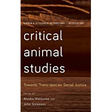 Critical Animal Studies: Towards Trans-species Social Justice (Rowman and Littlefield International - Intersections)