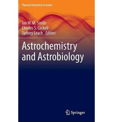 [(Astrochemistry and Astrobiology)] [ Edited by Ian W. M. Smith, Edited by Charles S. Cockell, Edited by Sydney Leach ] [November, 2012]