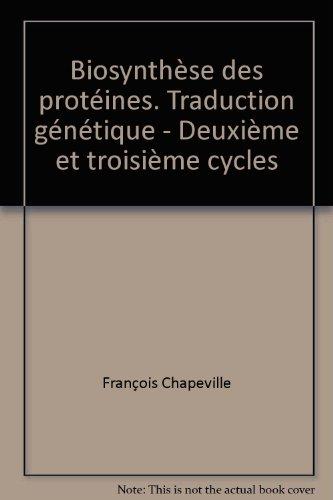 Biosynthèse des protéines. Traduction génétique - Deuxième et troisième cycles par François Chapeville