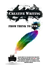 Creative Writing - From Think To Ink: Learn How To Unleash Your Creative Self and Discover Why You Don't Need 1000 Writing Prompts To Blast Away Your Writer's Block and Improve Your Writing Skills by Simeon Lindstrom (2015-10-21)