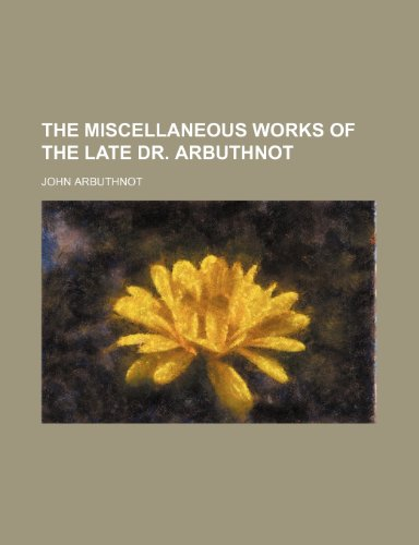 The Miscellaneous Works of the Late Dr. Arbuthnot (Volume 1)