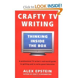 [(Crafty TV Writing: Thinking Inside the Box)] [ By (author) Alex Epstein ] [August, 2006]