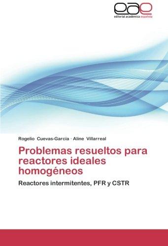 Problemas Resueltos Para Reactores Ideales Homogeneos por Cuevas-Garcia Rogelio