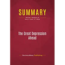 Summary: The Great Depression Ahead: Review and Analysis of Harry S. Dent, Jr.'s Book (English Edition)
