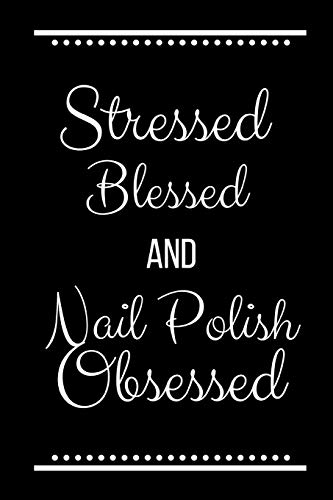 Stressed Blessed Nail Polish Obsessed: Funny Slogan